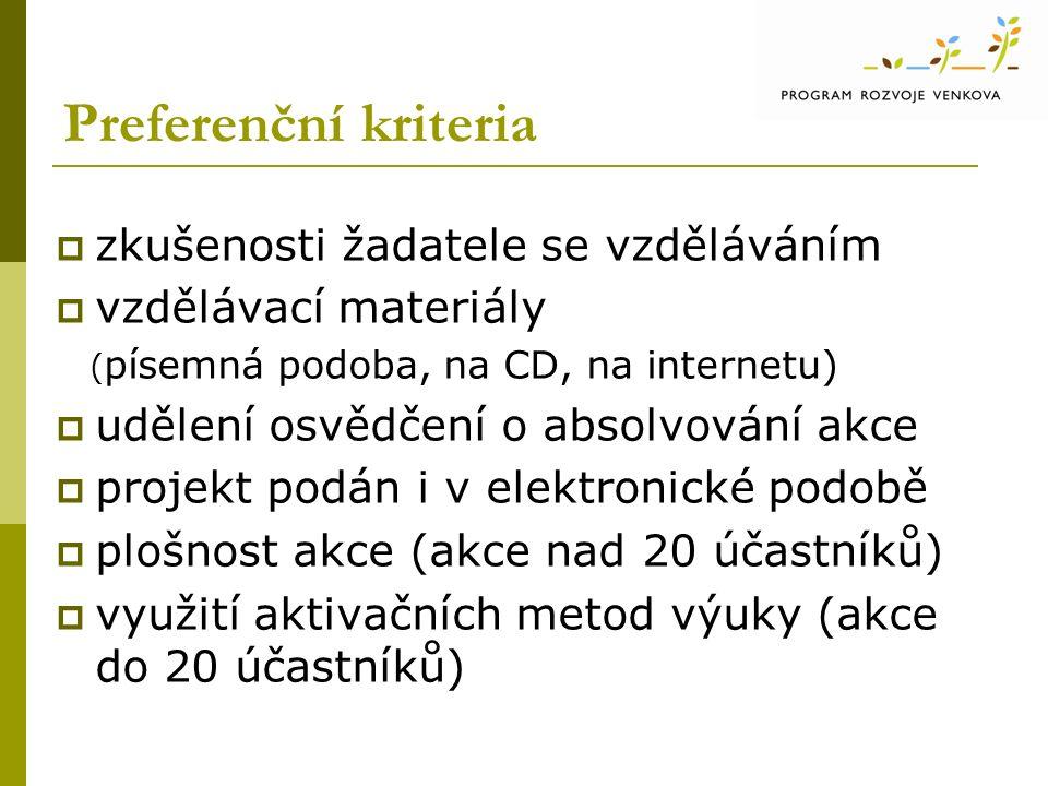 Preferenční kriteria  zkušenosti žadatele se vzděláváním  vzdělávací materiály ( písemná podoba, na CD, na internetu)  udělení osvědčení o absolvování akce  projekt podán i v elektronické podobě  plošnost akce (akce nad 20 účastníků)  využití aktivačních metod výuky (akce do 20 účastníků)