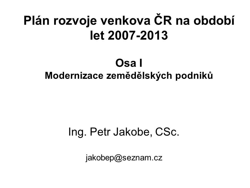 Plán rozvoje venkova ČR na období let 2007-2013 Osa I Modernizace zemědělských podniků Ing.