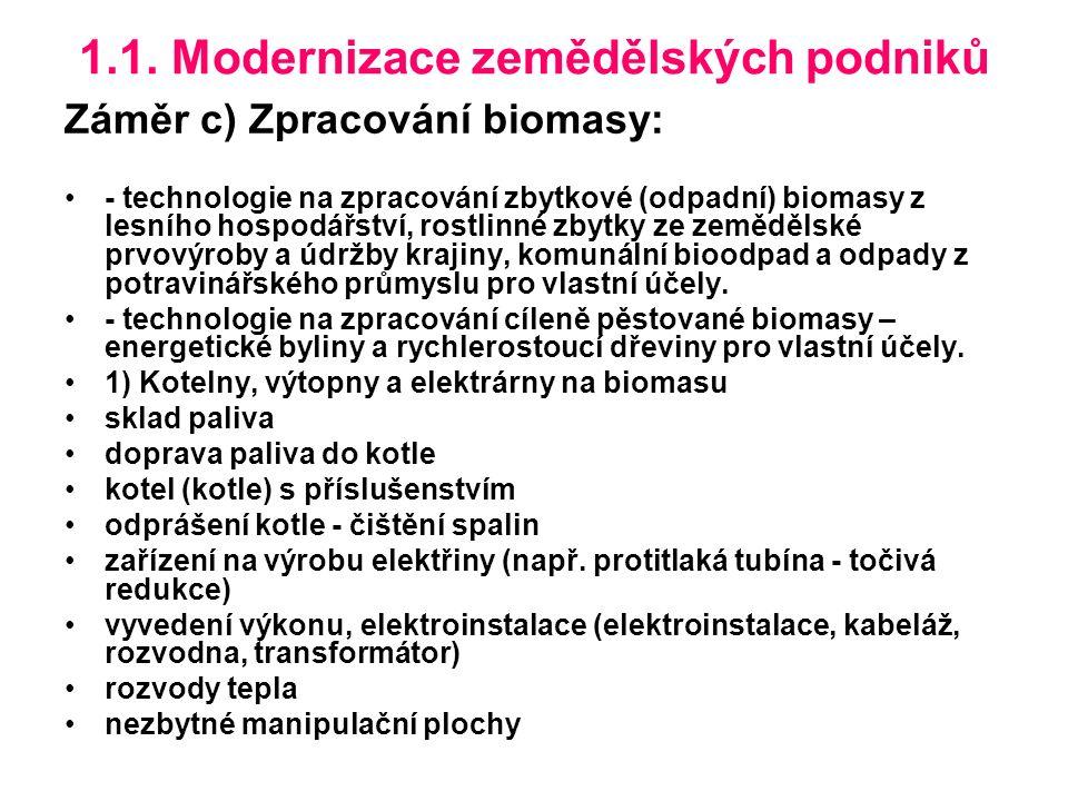 1.1. Modernizace zemědělských podniků Záměr c) Zpracování biomasy: - technologie na zpracování zbytkové (odpadní) biomasy z lesního hospodářství, rost