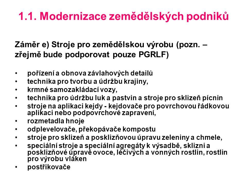 1.1. Modernizace zemědělských podniků Záměr e) Stroje pro zemědělskou výrobu (pozn.