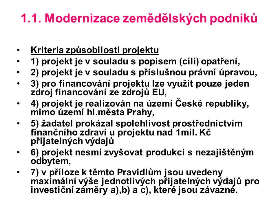 1.1. Modernizace zemědělských podniků Kriteria způsobilosti projektu 1) projekt je v souladu s popisem (cíli) opatření, 2) projekt je v souladu s přís