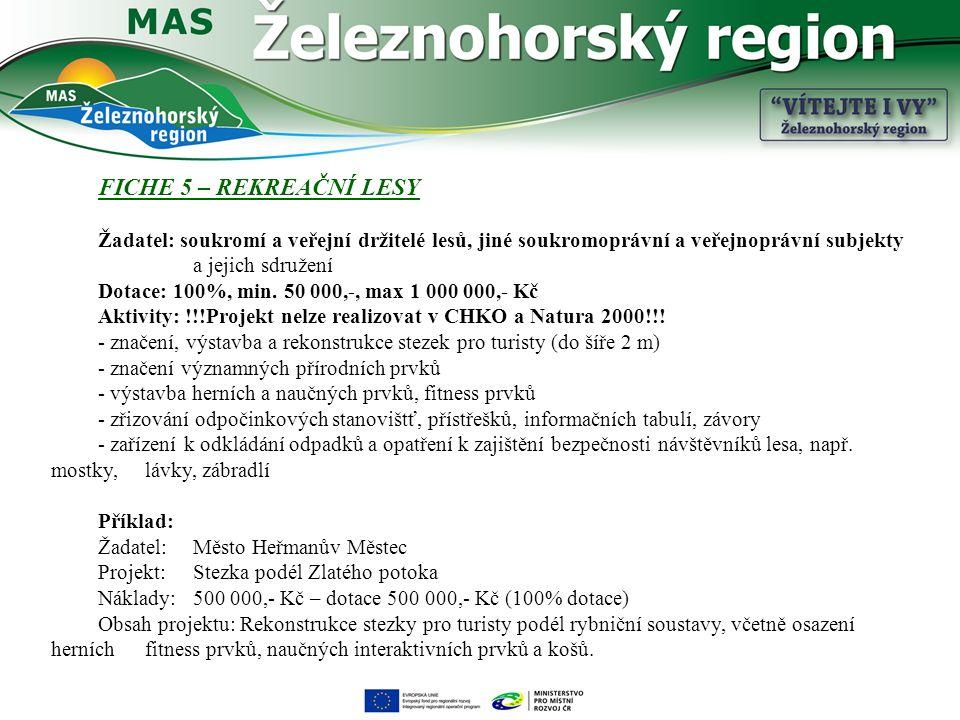 FICHE 5 – REKREAČNÍ LESY Žadatel: soukromí a veřejní držitelé lesů, jiné soukromoprávní a veřejnoprávní subjekty a jejich sdružení Dotace: 100%, min.