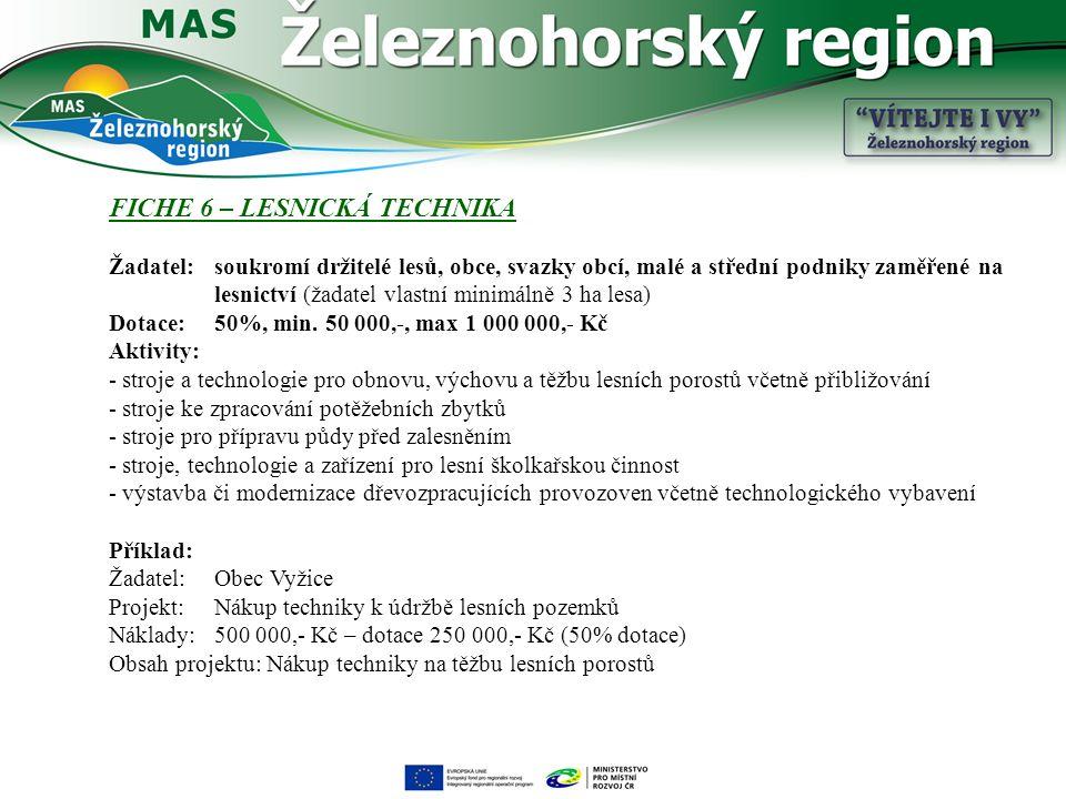 FICHE 6 – LESNICKÁ TECHNIKA Žadatel: soukromí držitelé lesů, obce, svazky obcí, malé a střední podniky zaměřené na lesnictví (žadatel vlastní minimálně 3 ha lesa) Dotace: 50%, min.