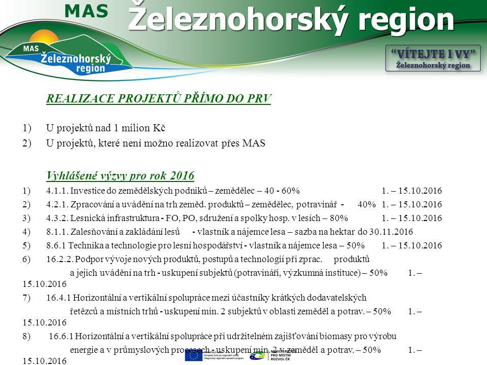 REALIZACE PROJEKTŮ PŘÍMO DO PRV 1)U projektů nad 1 milion Kč 2)U projektů, které není možno realizovat přes MAS Vyhlášené výzvy pro rok 2016 1)4.1.1.