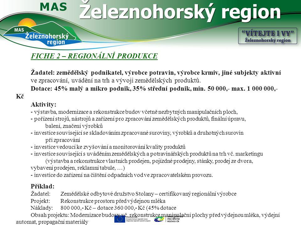 FICHE 2 – REGIONÁLNÍ PRODUKCE Žadatel: zemědělský podnikatel, výrobce potravin, výrobce krmiv, jiné subjekty aktivní ve zpracování, uvádění na trh a vývoji zemědělských produktů.