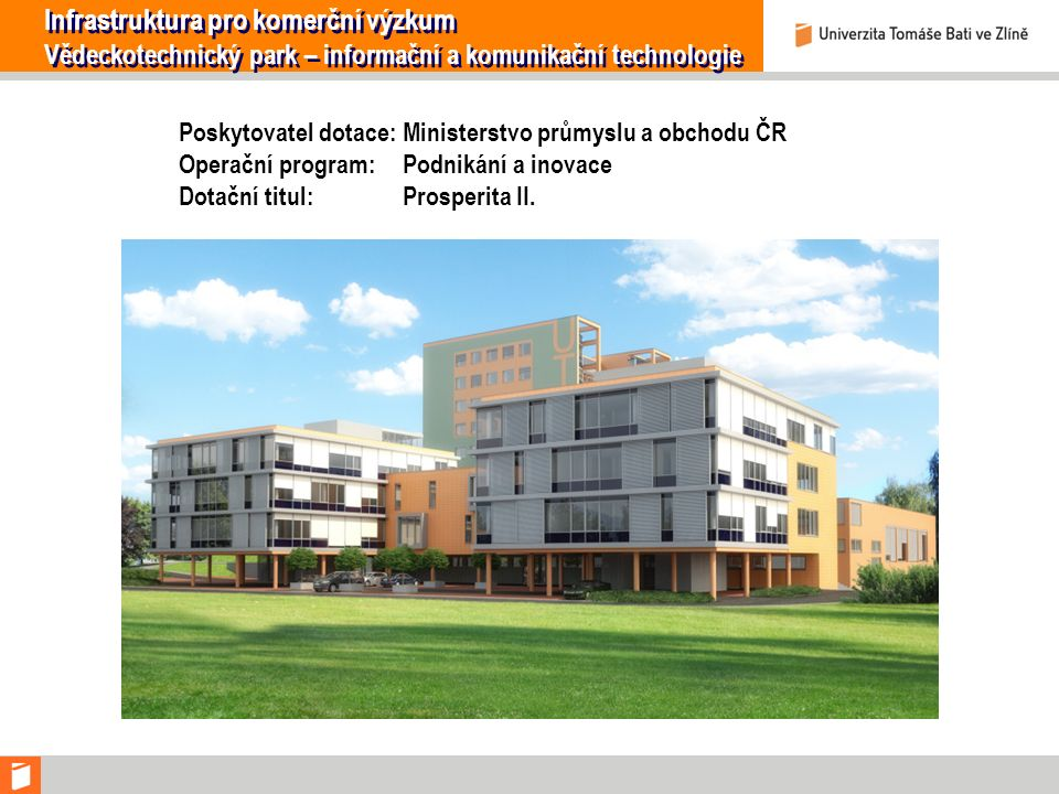 Infrastruktura pro komerční výzkum Vědeckotechnický park – informační a komunikační technologie Poskytovatel dotace: Ministerstvo průmyslu a obchodu Č