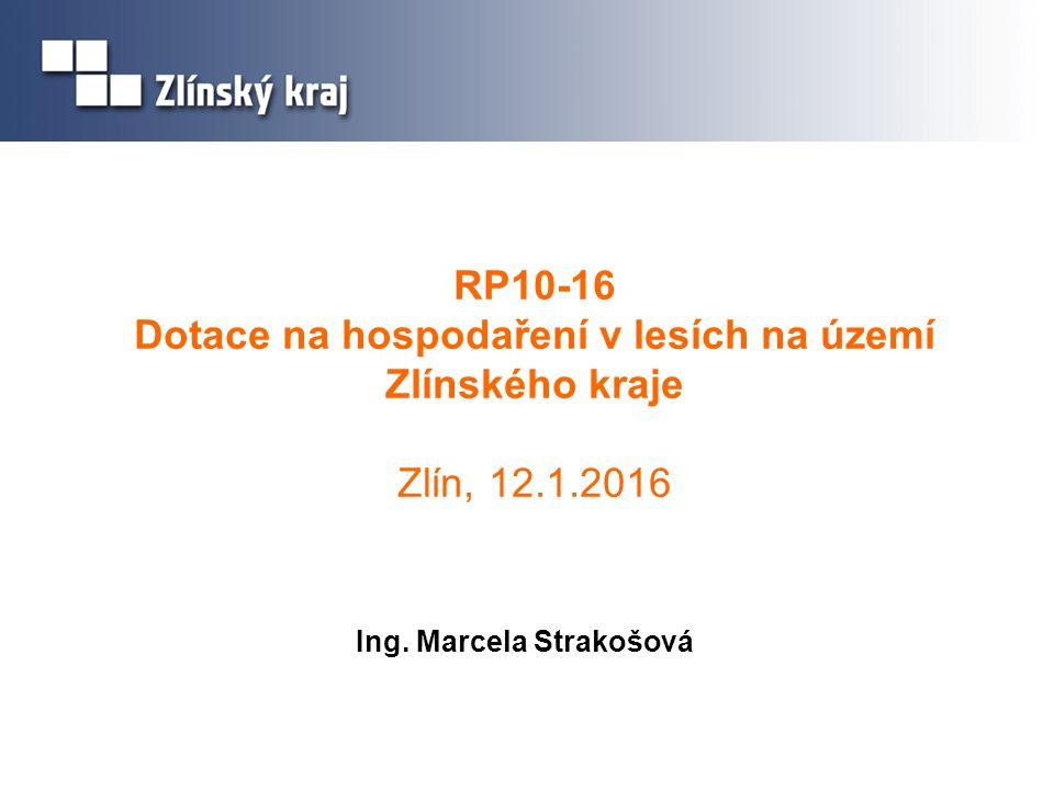 RP10-16 Dotace na hospodaření v lesích na území Zlínského kraje Zlín, 12.1.2016 Ing.