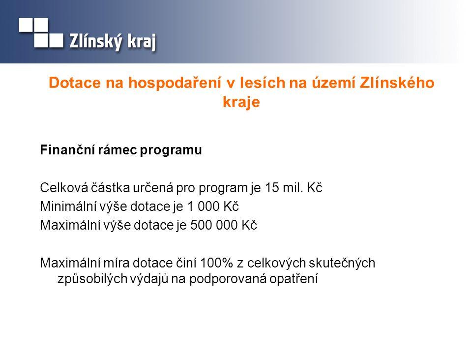 Dotace na hospodaření v lesích na území Zlínského kraje Finanční rámec programu Celková částka určená pro program je 15 mil.