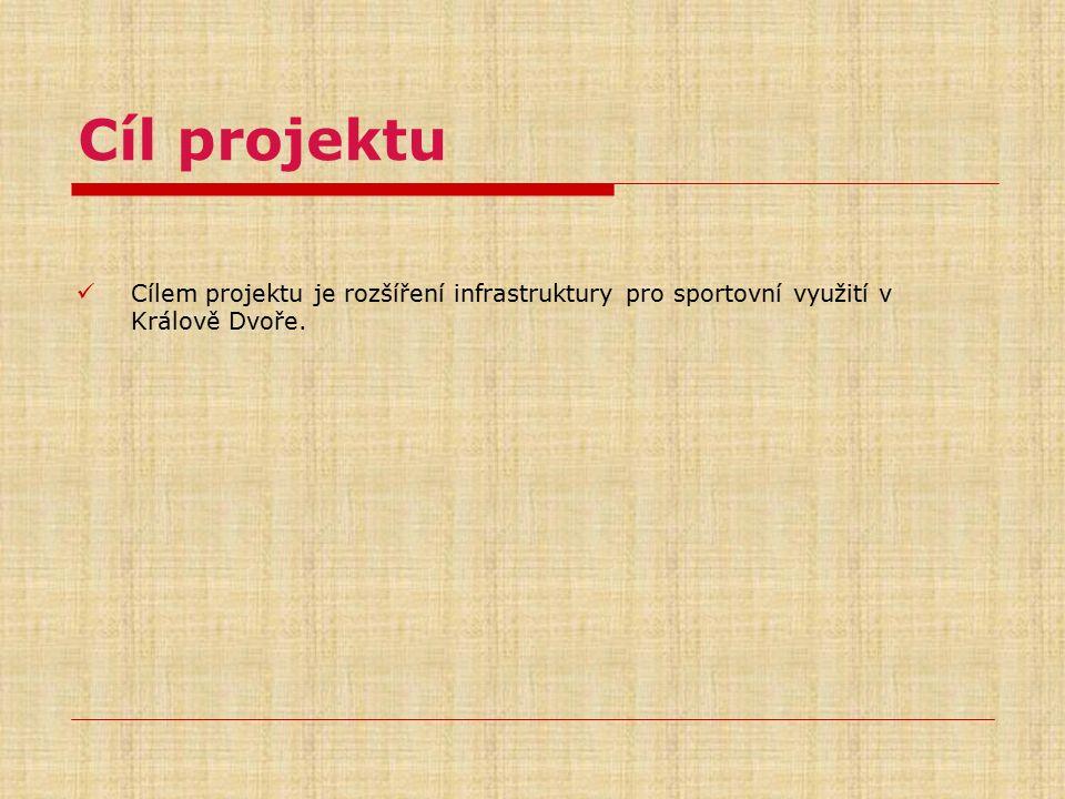 Cíl projektu Cílem projektu je rozšíření infrastruktury pro sportovní využití v Králově Dvoře.