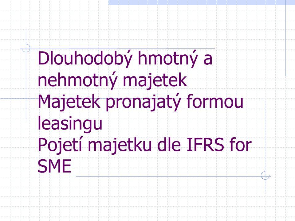Dlouhodobý hmotný a nehmotný majetek Majetek pronajatý formou leasingu Pojetí majetku dle IFRS for SME