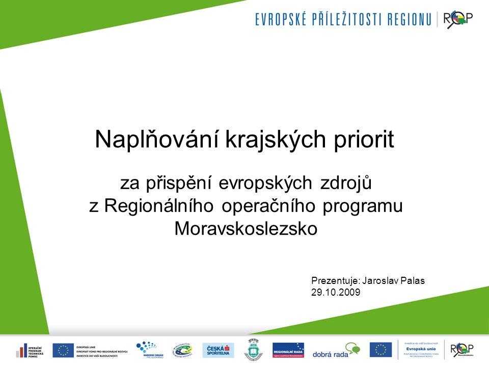 Naplňování krajských priorit za přispění evropských zdrojů z Regionálního operačního programu Moravskoslezsko Prezentuje: Jaroslav Palas 29.10.2009