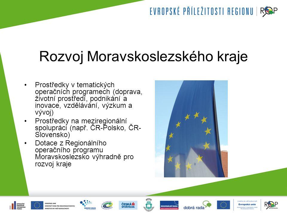 Rozvoj Moravskoslezského kraje Prostředky v tematických operačních programech (doprava, životní prostředí, podnikání a inovace, vzdělávání, výzkum a vývoj) Prostředky na meziregionální spolupráci (např.