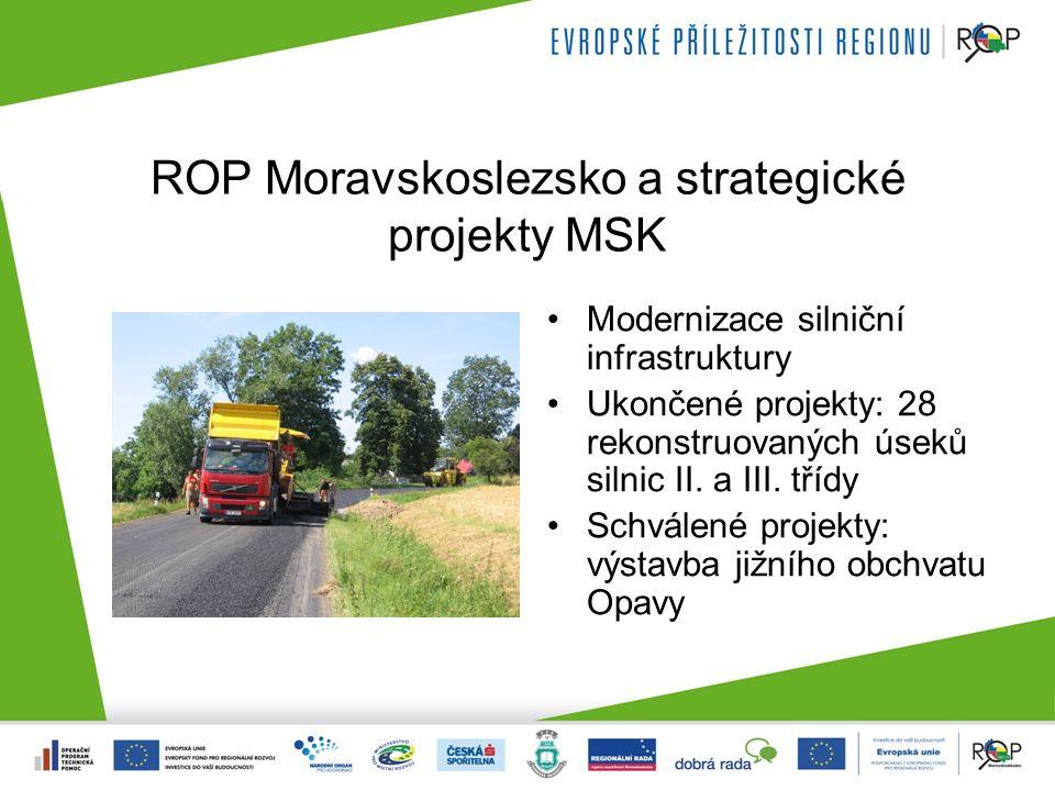 ROP Moravskoslezsko a strategické projekty MSK Modernizace silniční infrastruktury Ukončené projekty: 28 rekonstruovaných úseků silnic II.