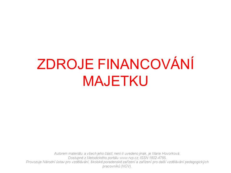 ZDROJE FINANCOVÁNÍ MAJETKU Autorem materiálu a všech jeho částí, není-li uvedeno jinak, je Marie Hovorková. Dostupné z Metodického portálu www.rvp.cz;