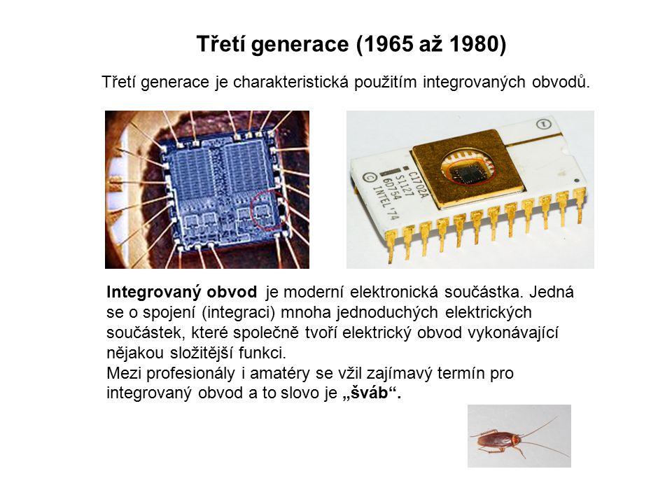 Třetí generace (1965 až 1980) Třetí generace je charakteristická použitím integrovaných obvodů. Integrovaný obvod je moderní elektronická součástka. J
