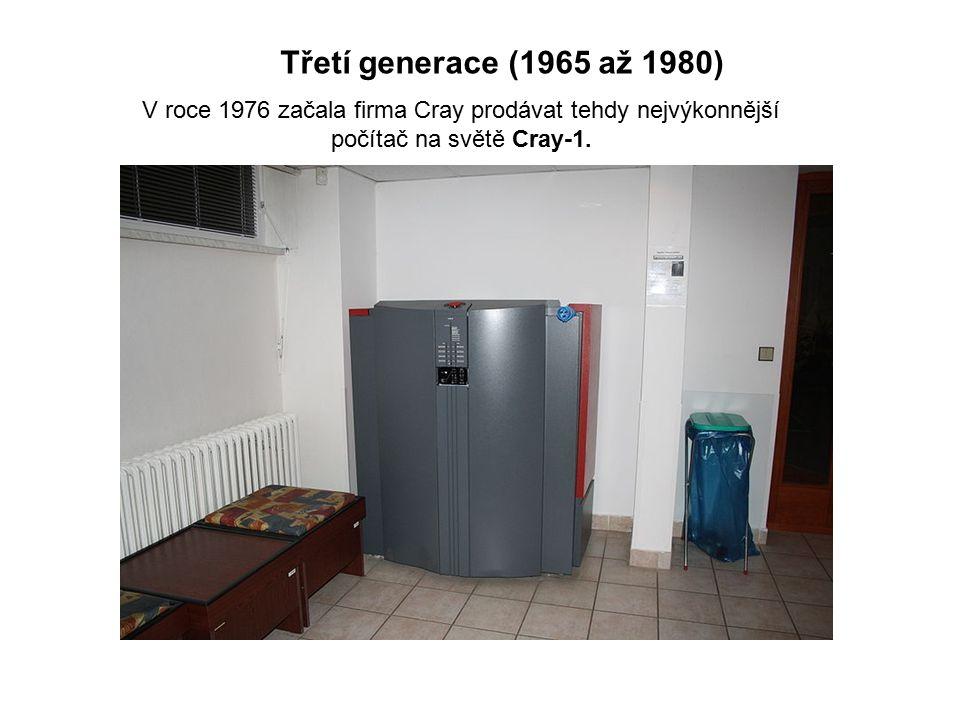 Třetí generace (1965 až 1980) V roce 1976 začala firma Cray prodávat tehdy nejvýkonnější počítač na světě Cray-1.