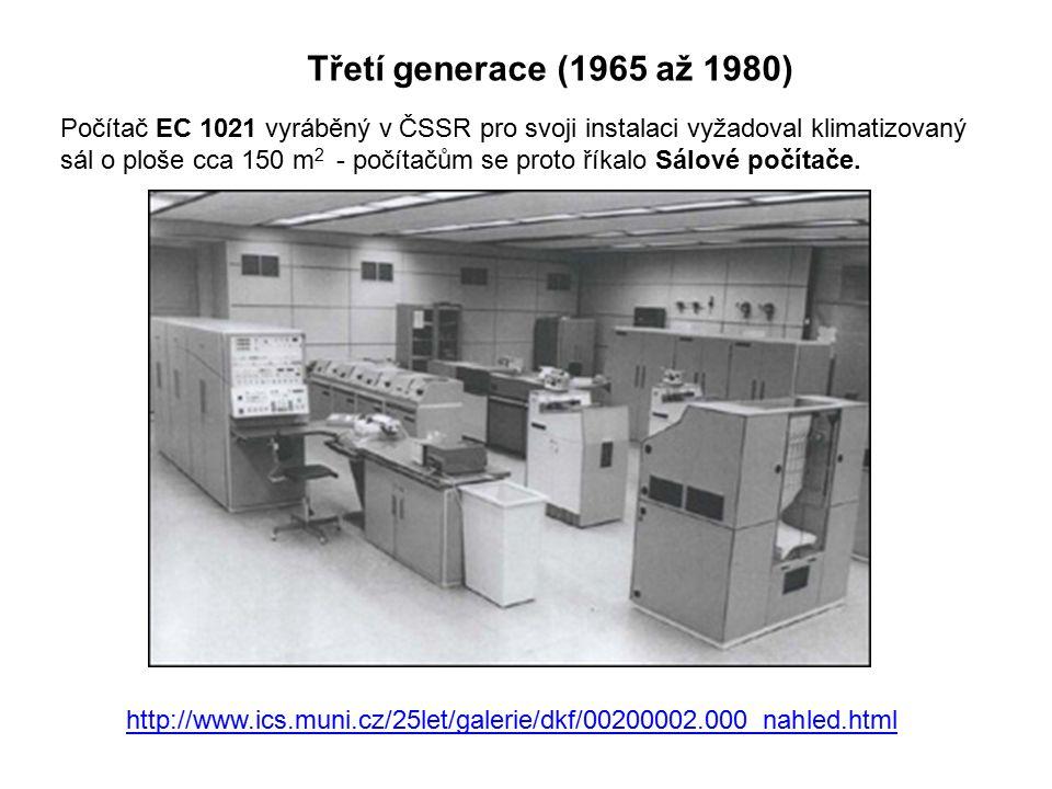 Třetí generace (1965 až 1980) Počítač EC 1021 vyráběný v ČSSR pro svoji instalaci vyžadoval klimatizovaný sál o ploše cca 150 m 2 - počítačům se proto říkalo Sálové počítače.