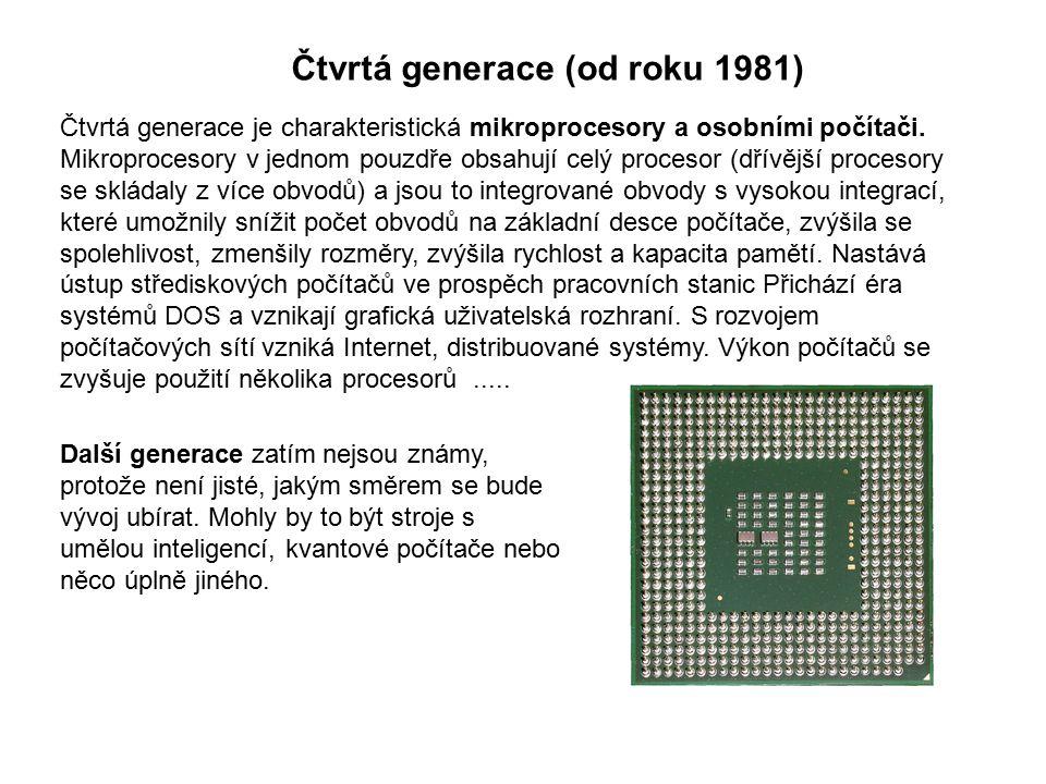 Čtvrtá generace (od roku 1981) Čtvrtá generace je charakteristická mikroprocesory a osobními počítači. Mikroprocesory v jednom pouzdře obsahují celý p