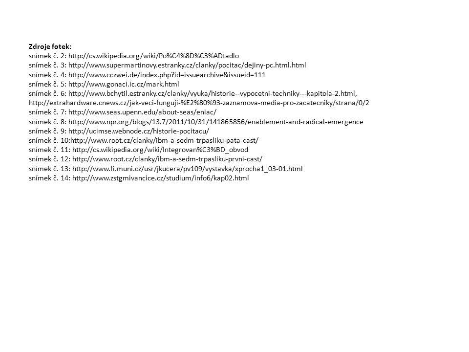Zdroje fotek: snímek č. 2: http://cs.wikipedia.org/wiki/Po%C4%8D%C3%ADtadlo snímek č.