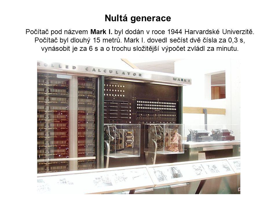 Nultá generace Počítač pod názvem Mark I. byl dodán v roce 1944 Harvardské Univerzitě. Počítač byl dlouhý 15 metrů. Mark I. dovedl sečíst dvě čísla za