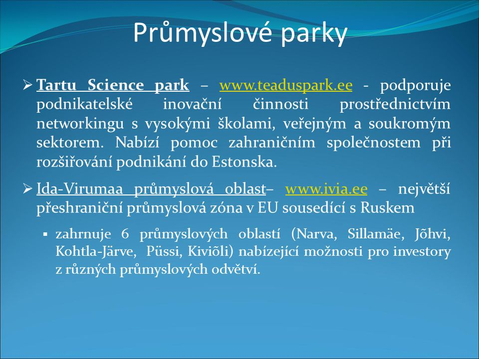 Průmyslové parky  Tartu Science park – www.teaduspark.ee - podporuje podnikatelské inovační činnosti prostřednictvím networkingu s vysokými školami, veřejným a soukromým sektorem.