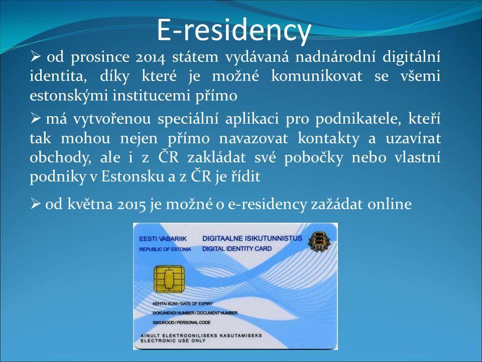 E-residency  od prosince 2014 státem vydávaná nadnárodní digitální identita, díky které je možné komunikovat se všemi estonskými institucemi přímo  má vytvořenou speciální aplikaci pro podnikatele, kteří tak mohou nejen přímo navazovat kontakty a uzavírat obchody, ale i z ČR zakládat své pobočky nebo vlastní podniky v Estonsku a z ČR je řídit  od května 2015 je možné o e-residency zažádat online
