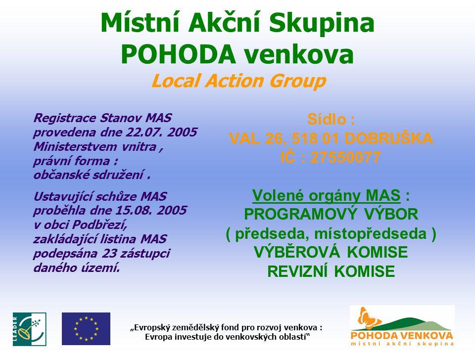 """Místní Akční Skupina POHODA venkova Local Action Group Sídlo : VAL 26, 518 01 DOBRUŠKA IČ : 27550077 Volené orgány MAS : PROGRAMOVÝ VÝBOR ( předseda, místopředseda ) VÝBĚROVÁ KOMISE REVIZNÍ KOMISE """"Evropský zemědělský fond pro rozvoj venkova : Evropa investuje do venkovských oblastí Registrace Stanov MAS provedena dne 22.07."""
