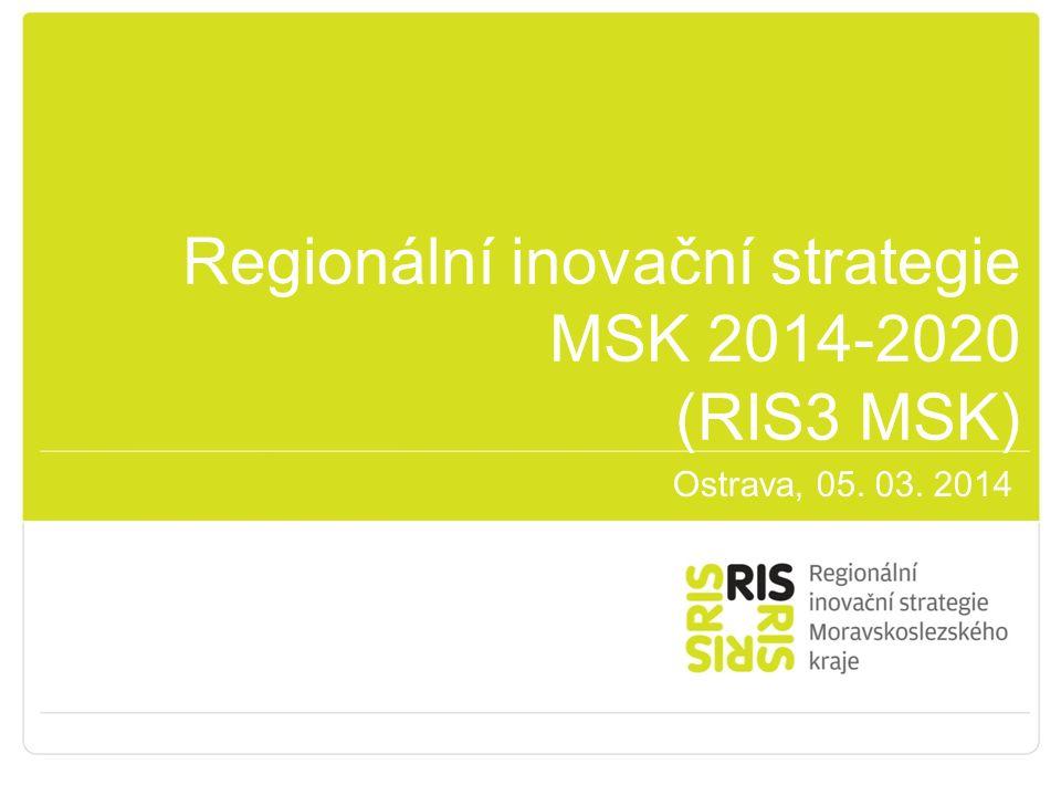 Regionální inovační strategie MSK 2014-2020 (RIS3 MSK) Ostrava, 05. 03. 2014