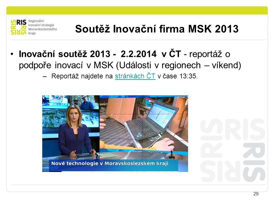 Soutěž Inovační firma MSK 2013 29 Inovační soutěž 2013 - 2.2.2014 v ČT - reportáž o podpoře inovací v MSK (Události v regionech – víkend) –Reportáž na