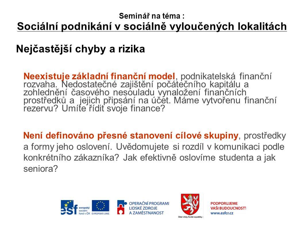 Seminář na téma : Sociální podnikání v sociálně vyloučených lokalitách Nejčastější chyby a rizika Neexistuje základní finanční model, podnikatelská finanční rozvaha.