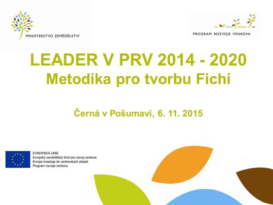 LEADER V PRV 2014 - 2020 Metodika pro tvorbu Fichí Černá v Pošumaví, 6. 11. 2015