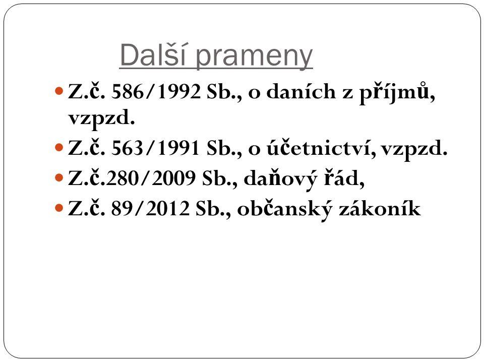 Další prameny Z. č. 586/1992 Sb., o daních z p ř íjm ů, vzpzd. Z. č. 563/1991 Sb., o ú č etnictví, vzpzd. Z. č.280/2009 Sb., da ň ový ř ád, Z. č. 89/2