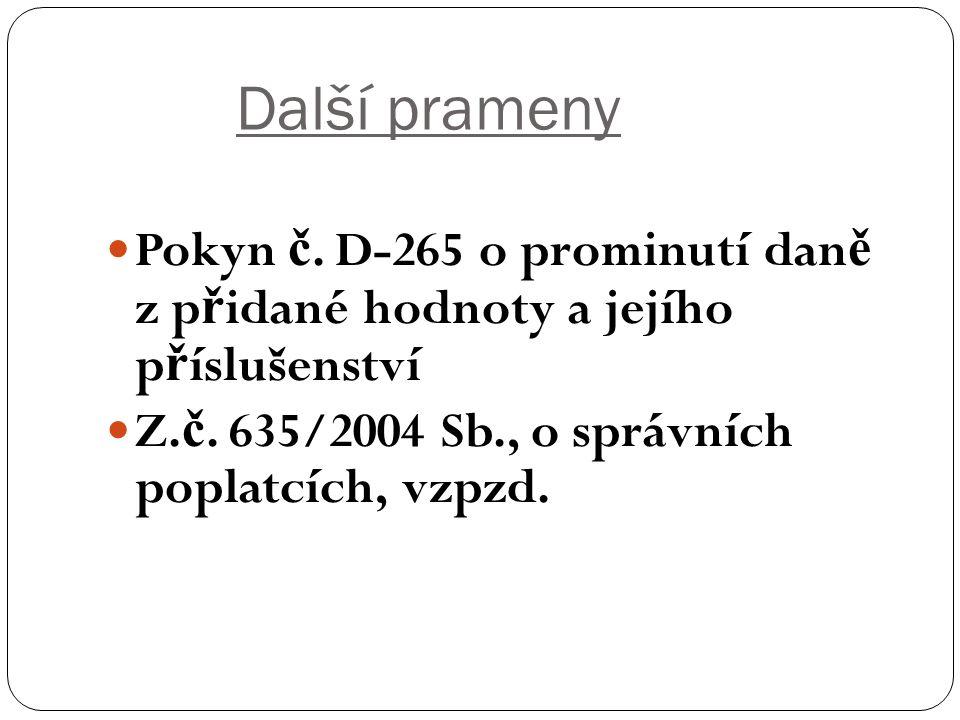 Další prameny Pokyn č. D-265 o prominutí dan ě z p ř idané hodnoty a jejího p ř íslušenství Z. č. 635/2004 Sb., o správních poplatcích, vzpzd.