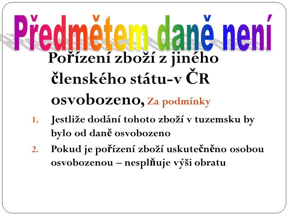Po ř ízení zboží z jiného č lenského státu-v Č R osvobozeno, Za podmínky 1.