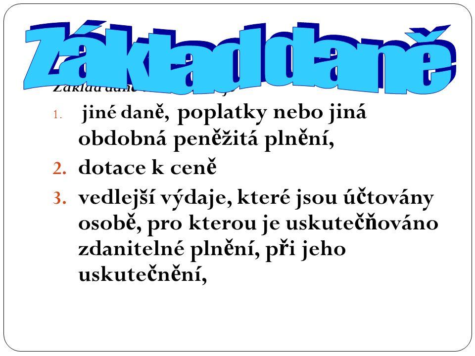Základ dan ě také zahrnuje 1. jiné dan ě, poplatky nebo jiná obdobná pen ě žitá pln ě ní, 2.