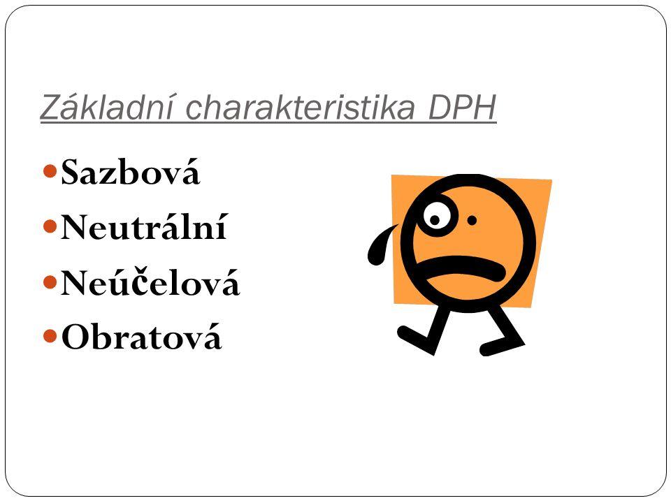 Základní charakteristika DPH Sazbová Neutrální Neú č elová Obratová