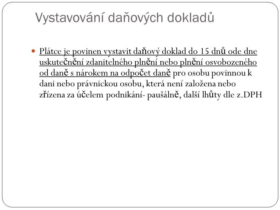 Vystavování daňových dokladů Plátce je povinen vystavit da ň ový doklad do 15 dn ů ode dne uskute č n ě ní zdanitelného pln ě ní nebo pln ě ní osvoboz