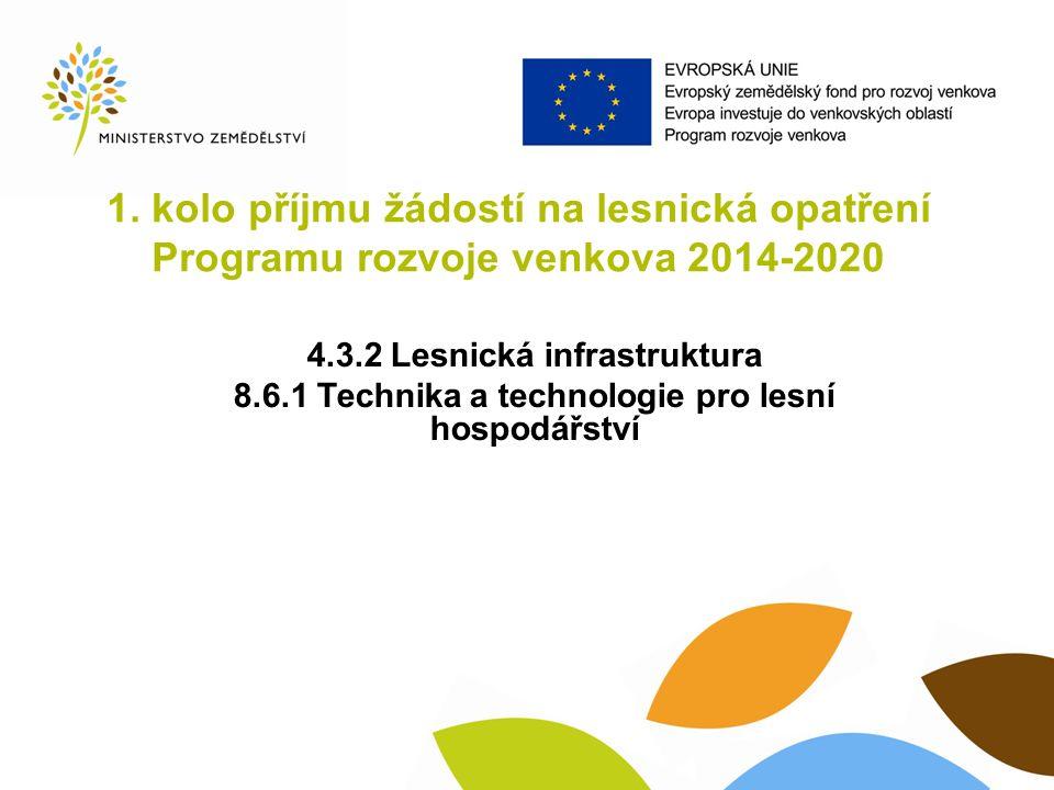 1. kolo příjmu žádostí na lesnická opatření Programu rozvoje venkova 2014-2020 4.3.2 Lesnická infrastruktura 8.6.1 Technika a technologie pro lesní ho