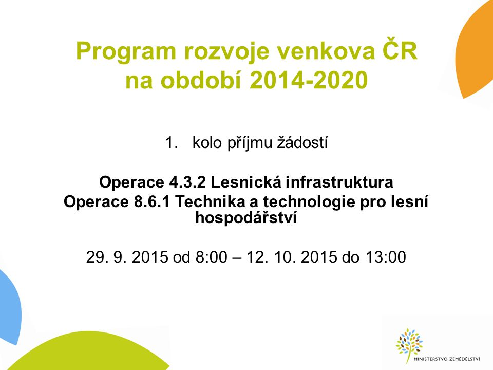 Program rozvoje venkova ČR na období 2014-2020 1.kolo příjmu žádostí Operace 4.3.2 Lesnická infrastruktura Operace 8.6.1 Technika a technologie pro lesní hospodářství 29.
