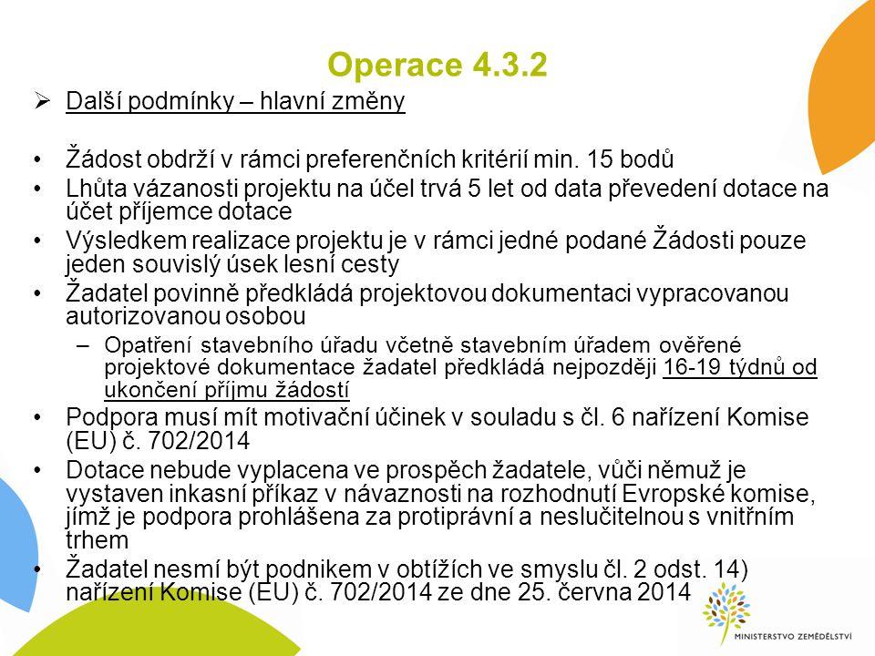 Operace 4.3.2  Další podmínky – hlavní změny Žádost obdrží v rámci preferenčních kritérií min. 15 bodů Lhůta vázanosti projektu na účel trvá 5 let od