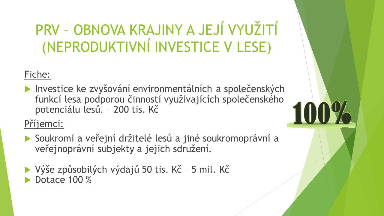 PRV – OBNOVA KRAJINY A JEJÍ VYUŽITÍ (NEPRODUKTIVNÍ INVESTICE V LESE) Fiche:  Investice ke zvyšování environmentálních a společenských funkcí lesa podporou činností využívajících společenského potenciálu lesů.