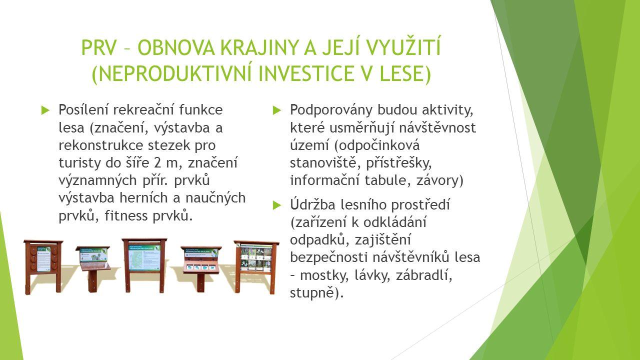 PRV – OBNOVA KRAJINY A JEJÍ VYUŽITÍ (NEPRODUKTIVNÍ INVESTICE V LESE)  Posílení rekreační funkce lesa (značení, výstavba a rekonstrukce stezek pro tur