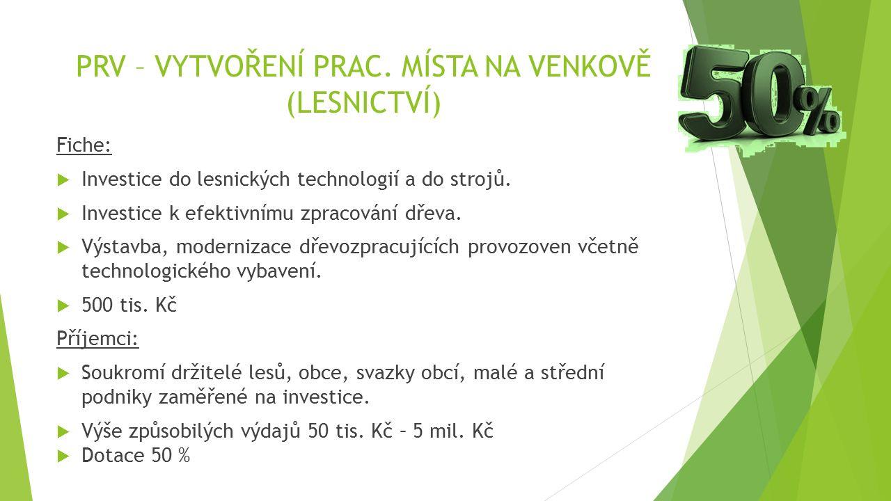 PRV – VYTVOŘENÍ PRAC. MÍSTA NA VENKOVĚ (LESNICTVÍ) Fiche:  Investice do lesnických technologií a do strojů.  Investice k efektivnímu zpracování dřev