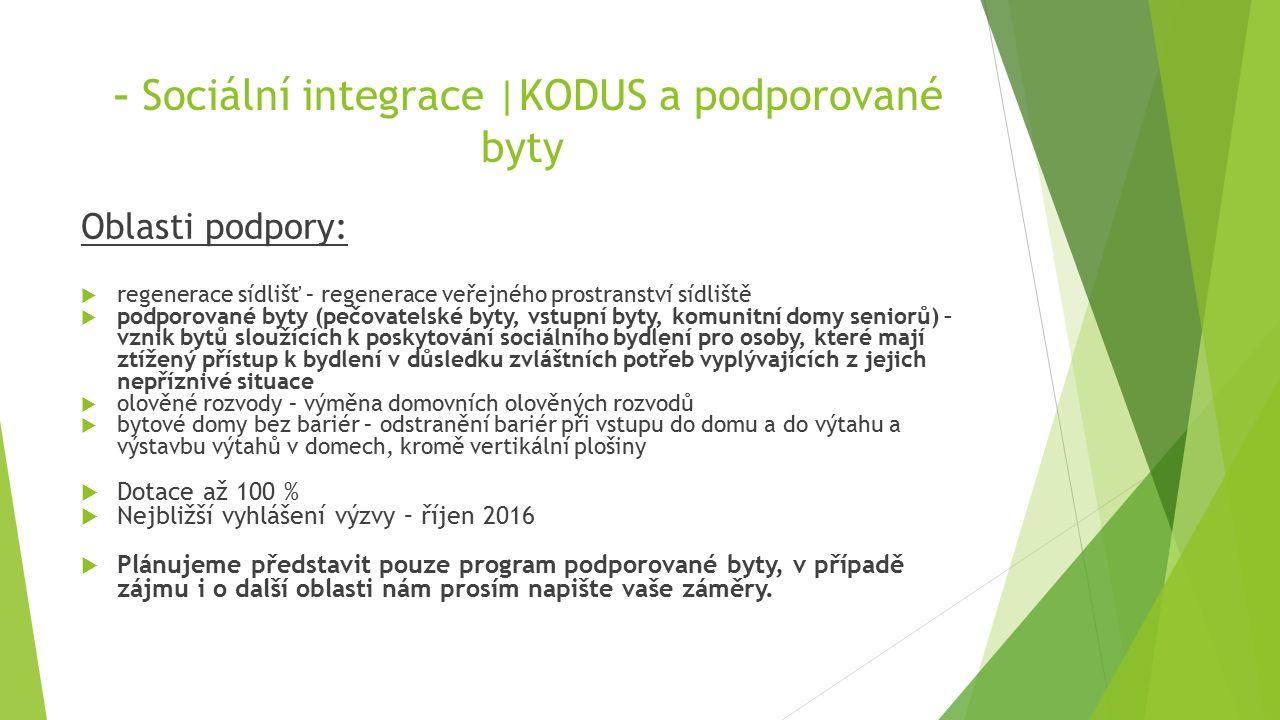 – Sociální integrace |KODUS a podporované byty Oblasti podpory:  regenerace sídlišť – regenerace veřejného prostranství sídliště  podporované byty (