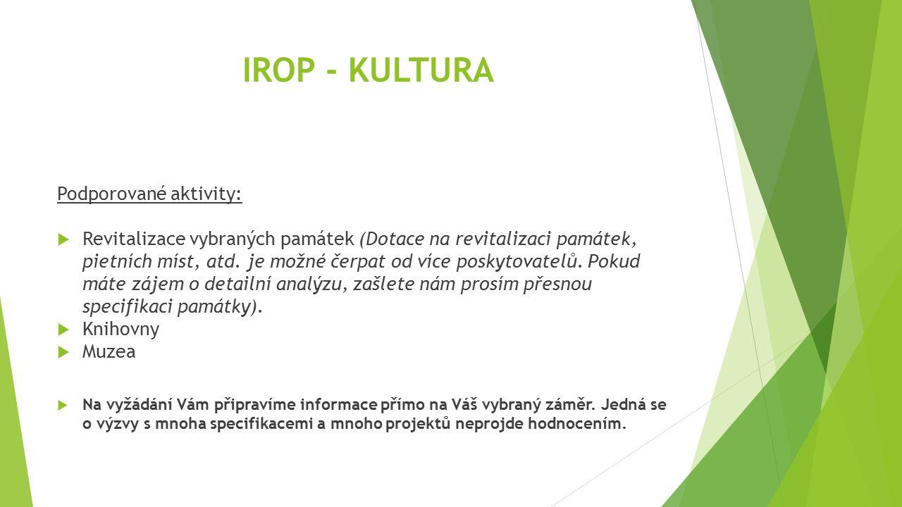 IROP - KULTURA Podporované aktivity:  Revitalizace vybraných památek (Dotace na revitalizaci památek, pietních míst, atd. je možné čerpat od více pos