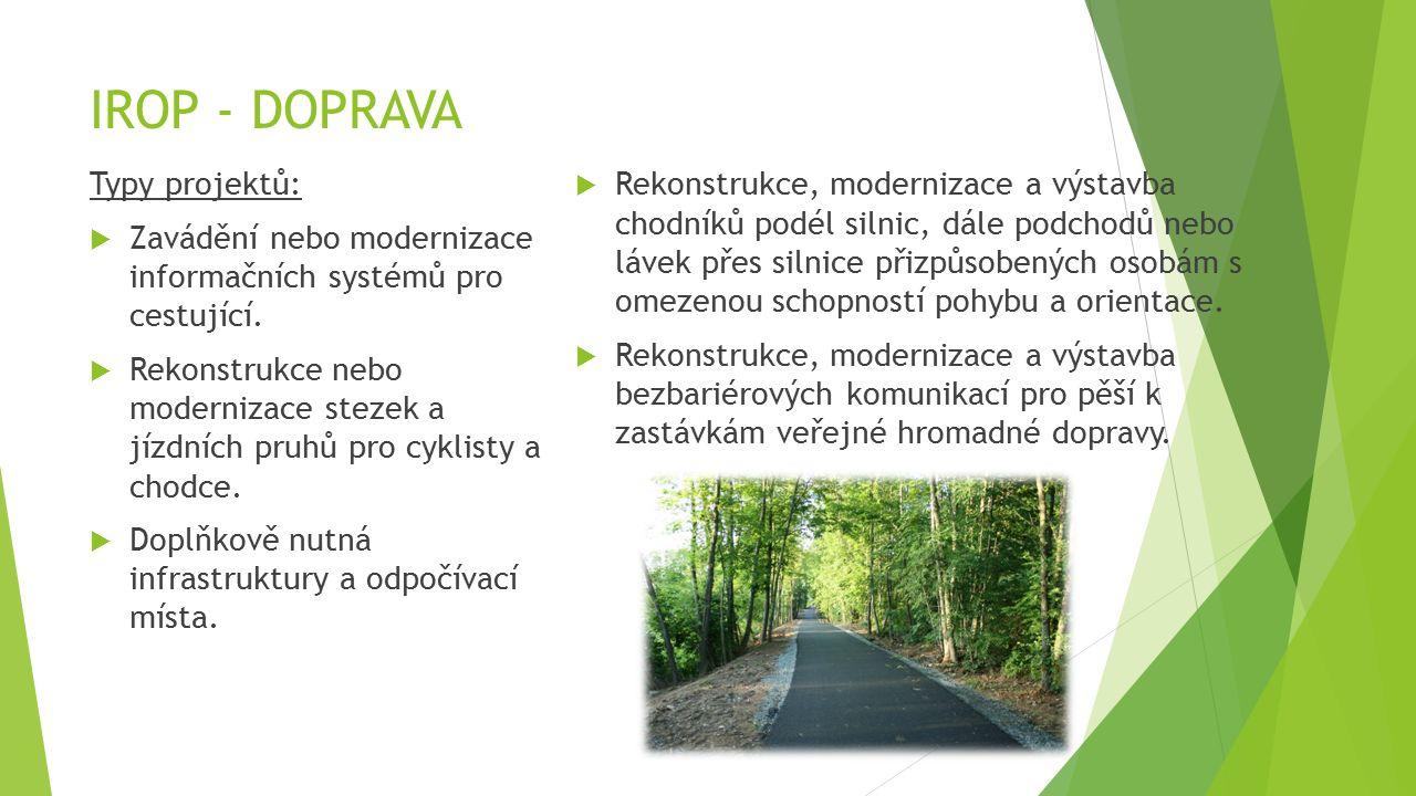 IROP - DOPRAVA Typy projektů:  Zavádění nebo modernizace informačních systémů pro cestující.  Rekonstrukce nebo modernizace stezek a jízdních pruhů
