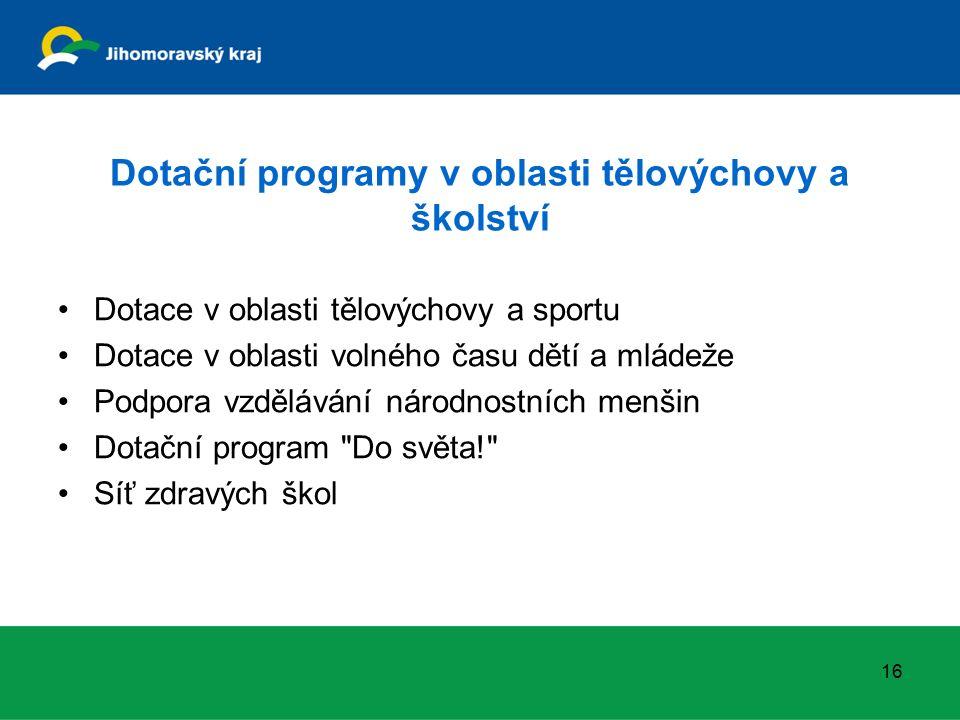 Dotační programy v oblasti tělovýchovy a školství Dotace v oblasti tělovýchovy a sportu Dotace v oblasti volného času dětí a mládeže Podpora vzdělávání národnostních menšin Dotační program Do světa! Síť zdravých škol 16