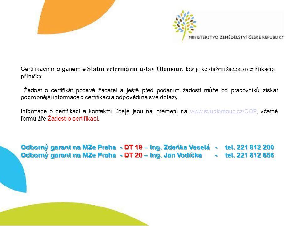Certifikačním orgánem je Státní veterinární ústav Olomouc, kde je ke stažení žádost o certifikaci a příručka: Žádost o certifikát podává žadatel a ještě před podáním žádosti může od pracovníků získat podrobnější informace o certifikaci a odpovědi na své dotazy.