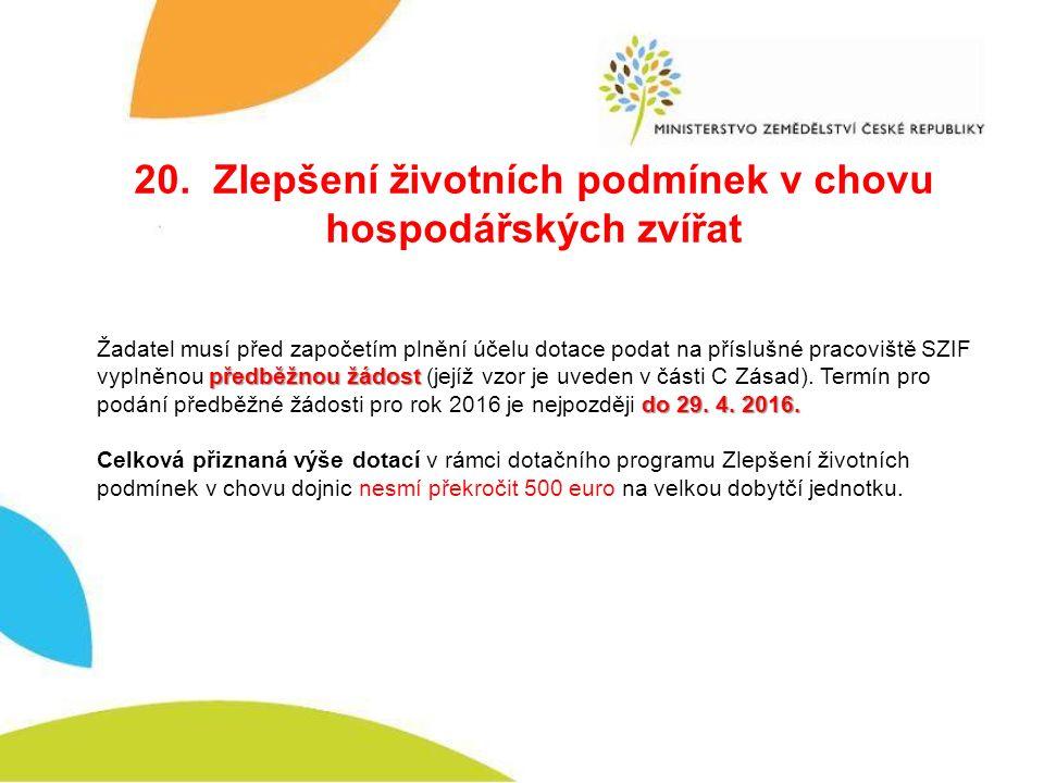 20. Zlepšení životních podmínek v chovu hospodářských zvířat předběžnou žádost do 29.