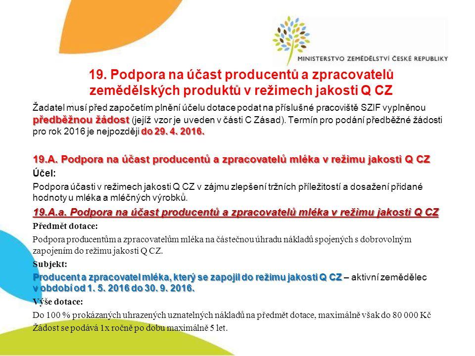 19. Podpora na účast producentů a zpracovatelů zemědělských produktů v režimech jakosti Q CZ předběžnou žádost do 29. 4. 2016. Žadatel musí před započ